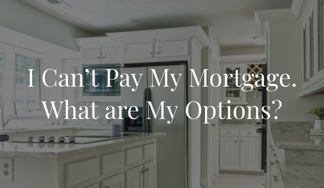 I Can't Pay My Mortgage. What are My Options?