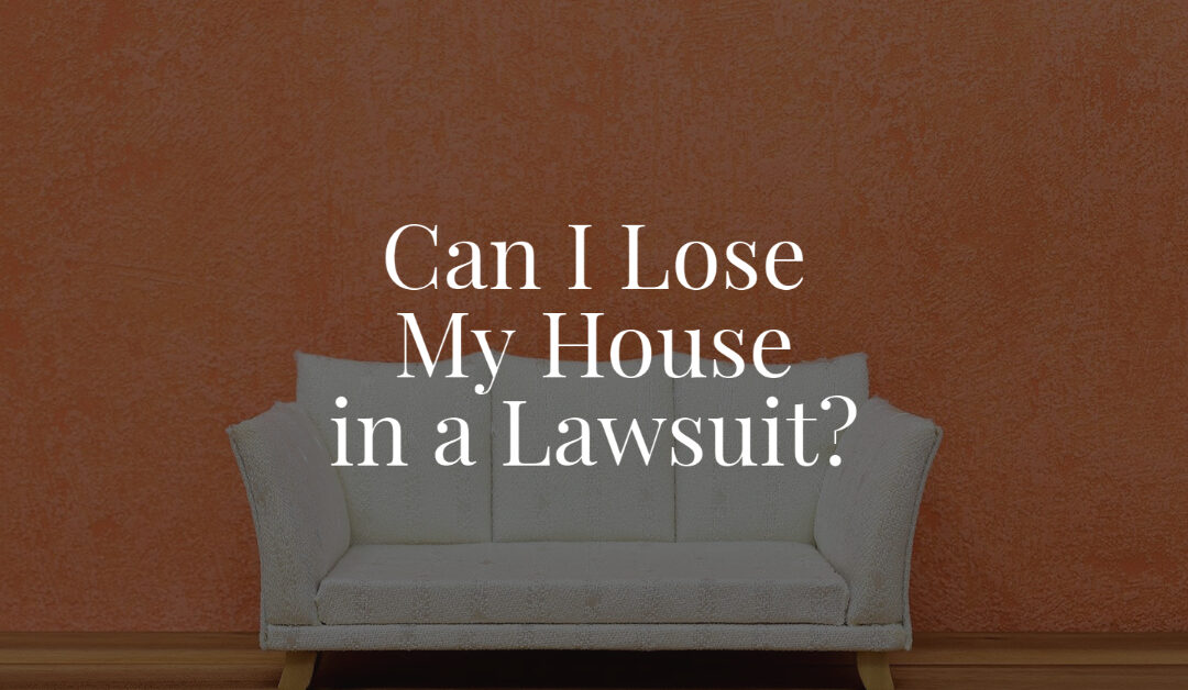 Can I Lose My House in a Lawsuit?