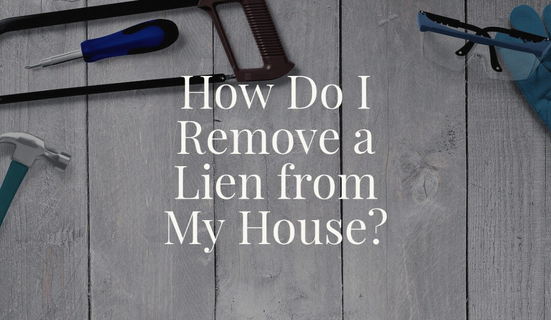 How Do I Remove a Lien from My House?