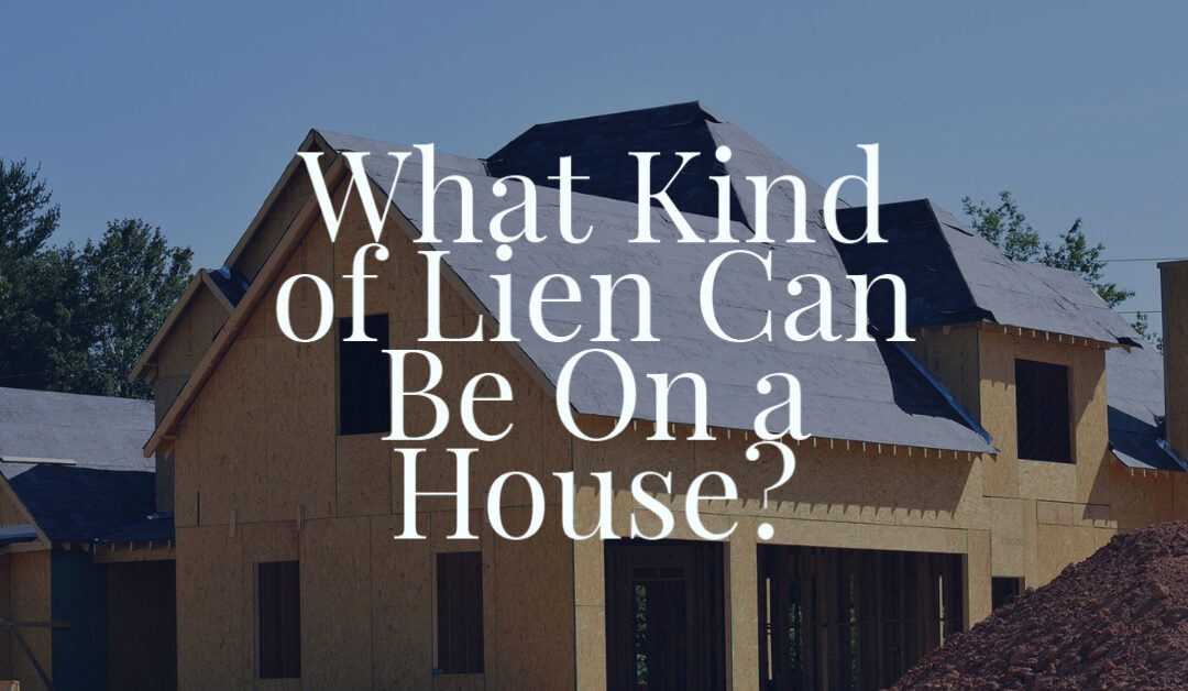What Kind of Lien Can Be On a House?