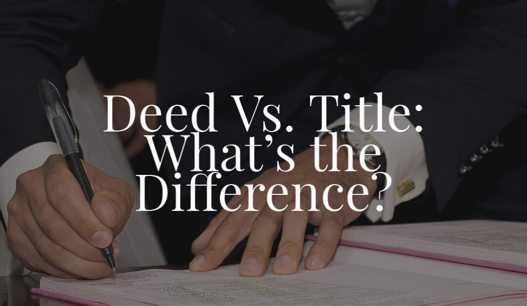 Deed Vs. Title: What's the Difference?