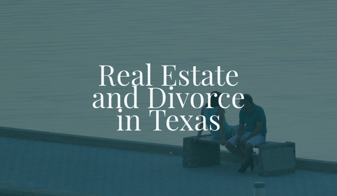 Real Estate and Divorce in Texas