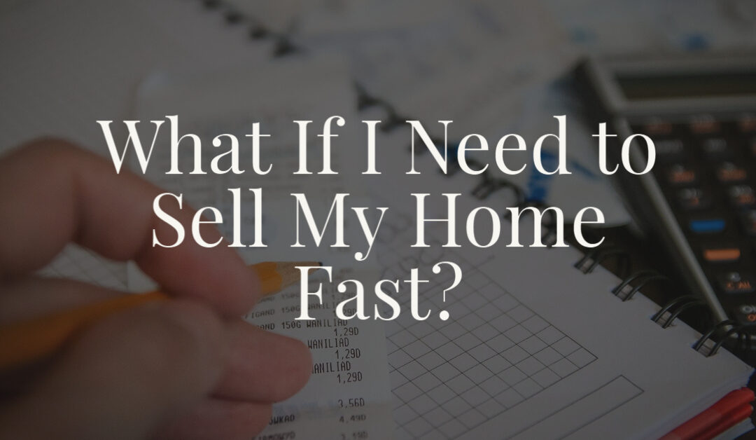 What If I Need to Sell My Home Fast?
