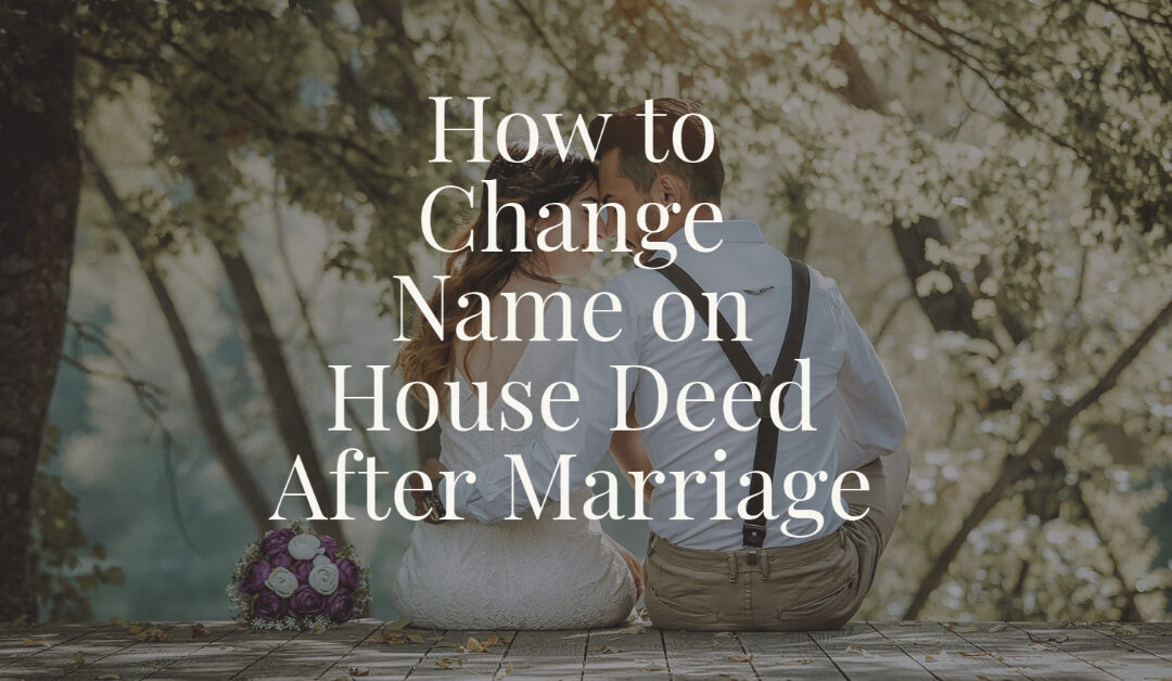 How to Change Name on House Deed After Marriage