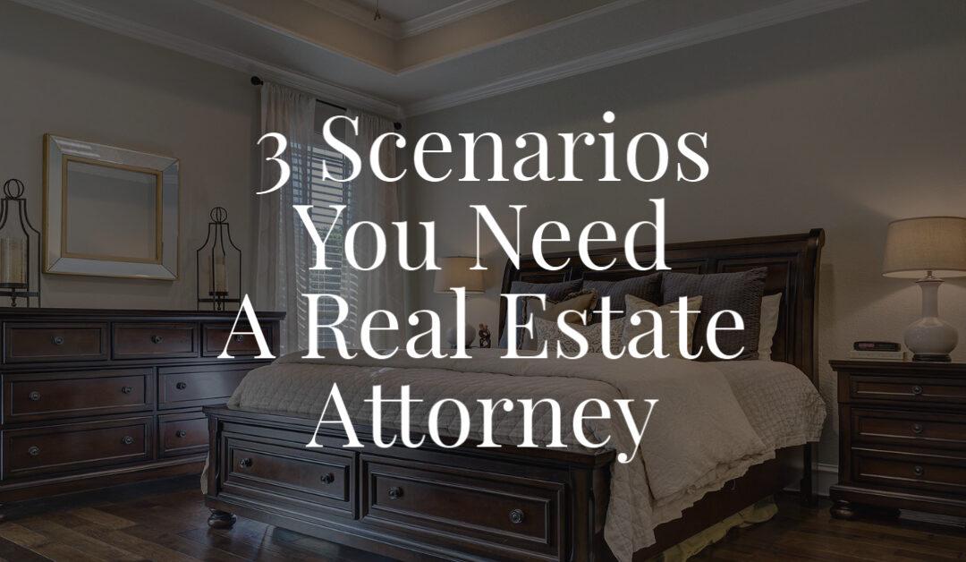 3 Scenarios You Need A Real Estate Attorney