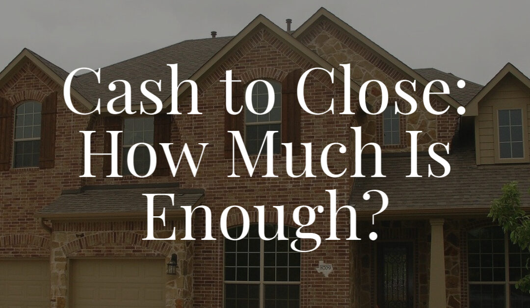 Cash to Close: How Much Is Enough?